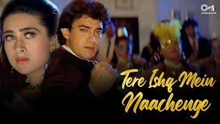 Tere Ishq Mein Nachenge | Aamir & Karisma | Kumar, Alisha & Sapna | Raja Hindustani | Full Song 4K