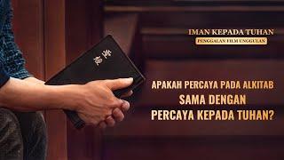 Film Pendek Kristen - IMAN KEPADA TUHAN - Klip Film(4)Apakah Percaya Alkitab Sama dengan Percaya kepada Tuhan