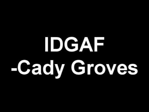 IDGAF- Cady Groves (with Lyrics)