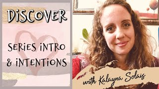 'Discover' Video Series Intro & Intentions | Kalayna Solais