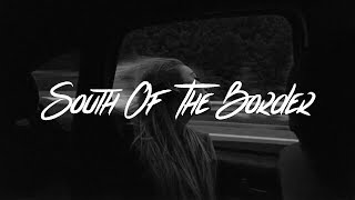 Ed Sheeran - South Of The Border (Lyrics) feat. Camilla Cabello & Cardi B