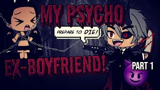 MY PSYCHO EX-BOYFRIEND! [Part 1] | GLMM