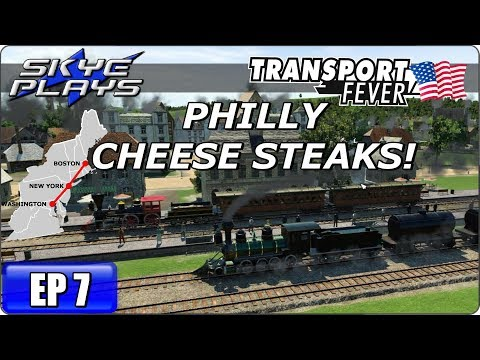 Transport Fever BOS-WASH Part 7 ►PHILLY CHEESE STEAKS!◀ Gameplay/Let's Play