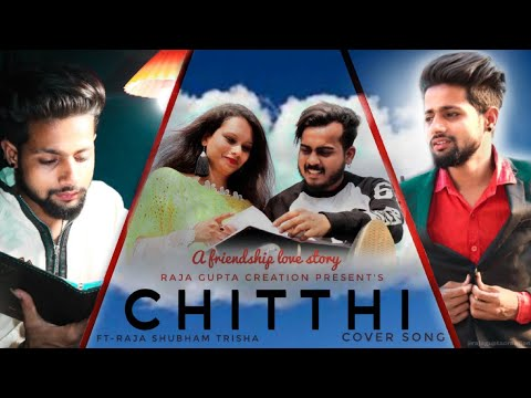 Chitthi Cover Song     A Best Friendship Love Story    Pouplar Sad Song 2019    Raja Gupta Creation