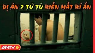 Bí Ẩn Vụ 2 Tử Tù Vượt Ngục Trại Giam Nghiêm Ngặt Nhất Việt Nam (Tập 1) | Hồ sơ vụ án 2019 | ANTV