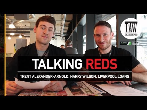 Trent Alexander-Arnold, Harry Wilson, Liverpool Loans | TALKING REDS