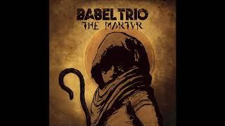 BABEL TRIO - The Martyr  (Full Album 2020)