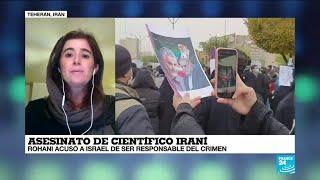 Informe desde Teherán: ¿Cuál era la importancia de Mohsen Fakhrizadeh?