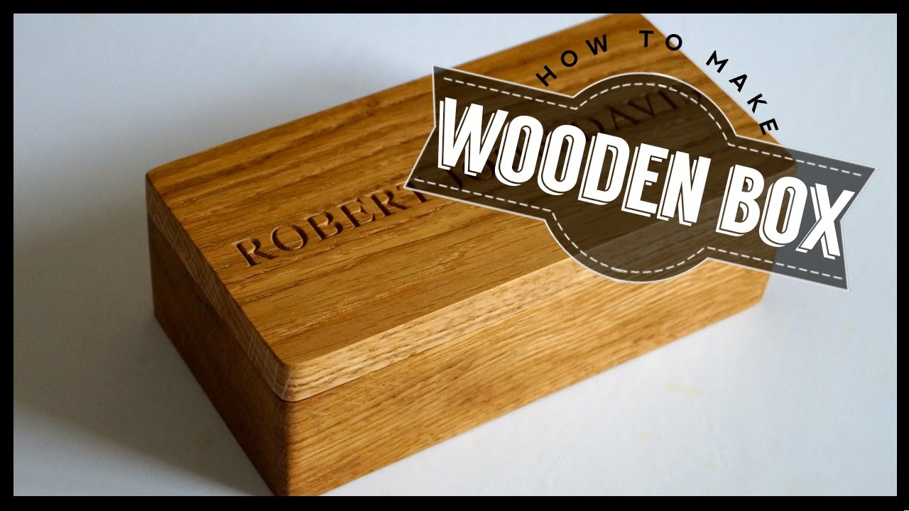 How To Make A Wooden Box - Build Your Own Project - YouTube