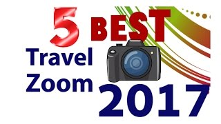 The Best Travel Zoom Camera 2017