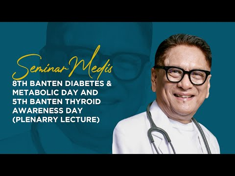 8th Banten Diabetes & Metabolic Day and 5th Banten Thyroid Awareness Day (PLENARRY LECTURE)