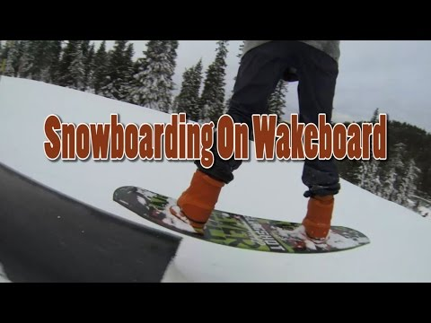 Snowboarding on Wakeboard!