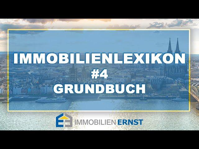 Immobilienlexikon #4 Grundbuch Immobilienmakler Köln - Immobilien Ernst