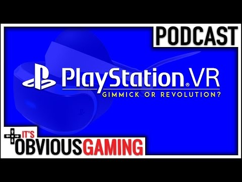 PlayStation VR: Gimmick or Revolution? - It's Obvious Podcast Ep. 72