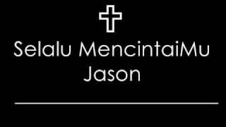 Jason - Selalu MencintaiMu