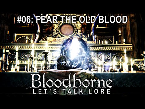 Bloodborne, Let's Talk Lore #06: Fear the Old Blood