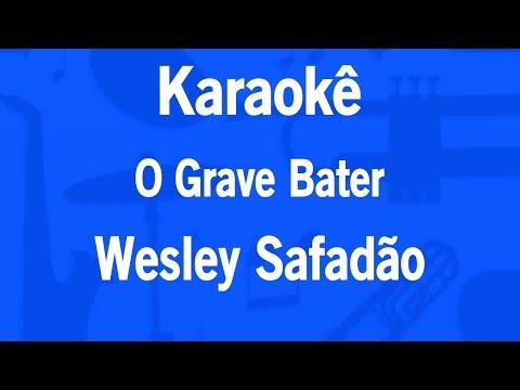 Karaokê O Grave Bater - Wesley Safadão