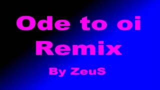 Ode to oi - Remix - By ZeuS