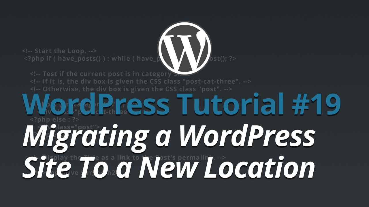 WordPress Tutorial - #19 - Migrating a WordPress Site To a New Location