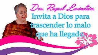 Invita a Dios para trascender lo malo con la Dra. Raquel Levinstein.