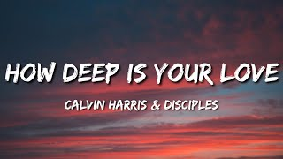 calvin harris & disciples - how deep is your love (tiktok song) (lyrics) | Is it like the ocean