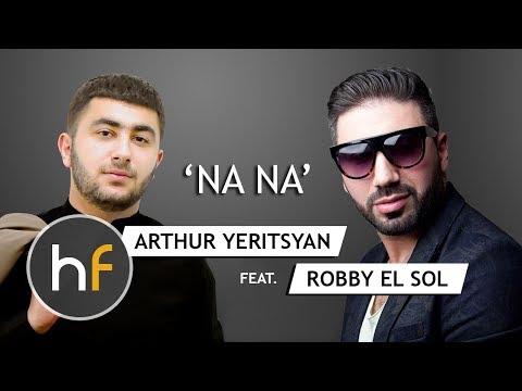 Arthur Yeritsyan Ft. Robby El Sol - Na Na (Audio) // Armenian French Pop-Rap // HF JUN 17