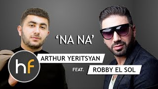 Arthur Yeritsyan ft  Robby El Sol   Na Na (Audio) // Armenian French Pop Rap // HF JUN 17