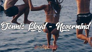 Dennis Lloyd - Nevermind   SpeedUp Video
