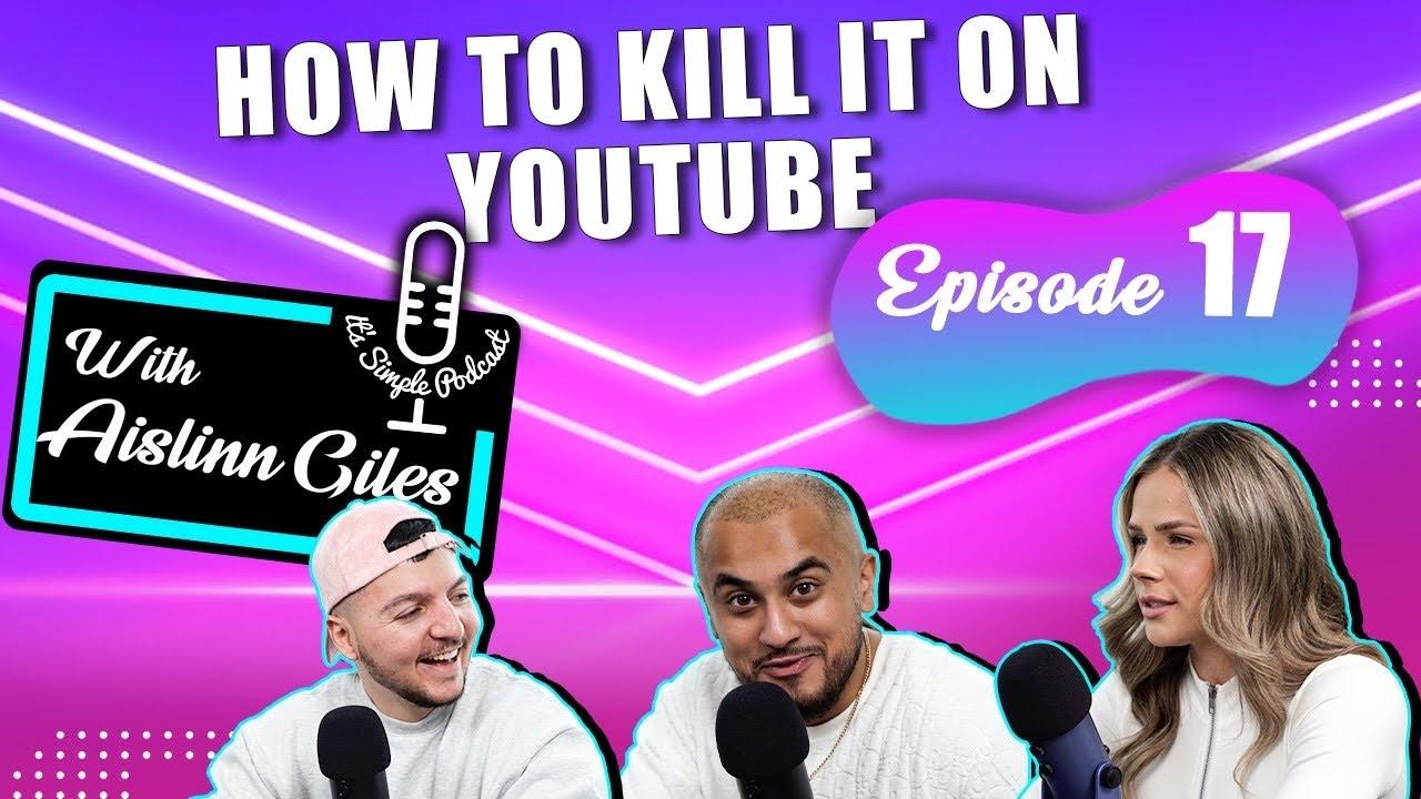 How To Kill It On YouTube W/ Aislinn Giles - Ep. 17 It's Simple Podcast