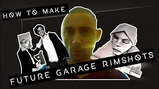 How To Make Future Garage Rimshots Like Burial
