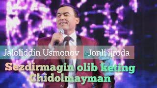 Jaloliddin Usmonov Sezdirmayin Olib Keting Chidolmayman Jonli Ijroda