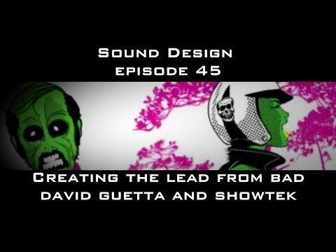Sound Design Episode 45 Creating BAD Lead Showtek and David Guetta