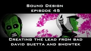 Sound Design Episode 45 Creating BAD Lead Showtek and David Guetta