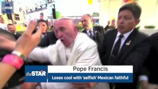 pope francis loses his cool shouts at selfish mexican faithful in rare show of anger