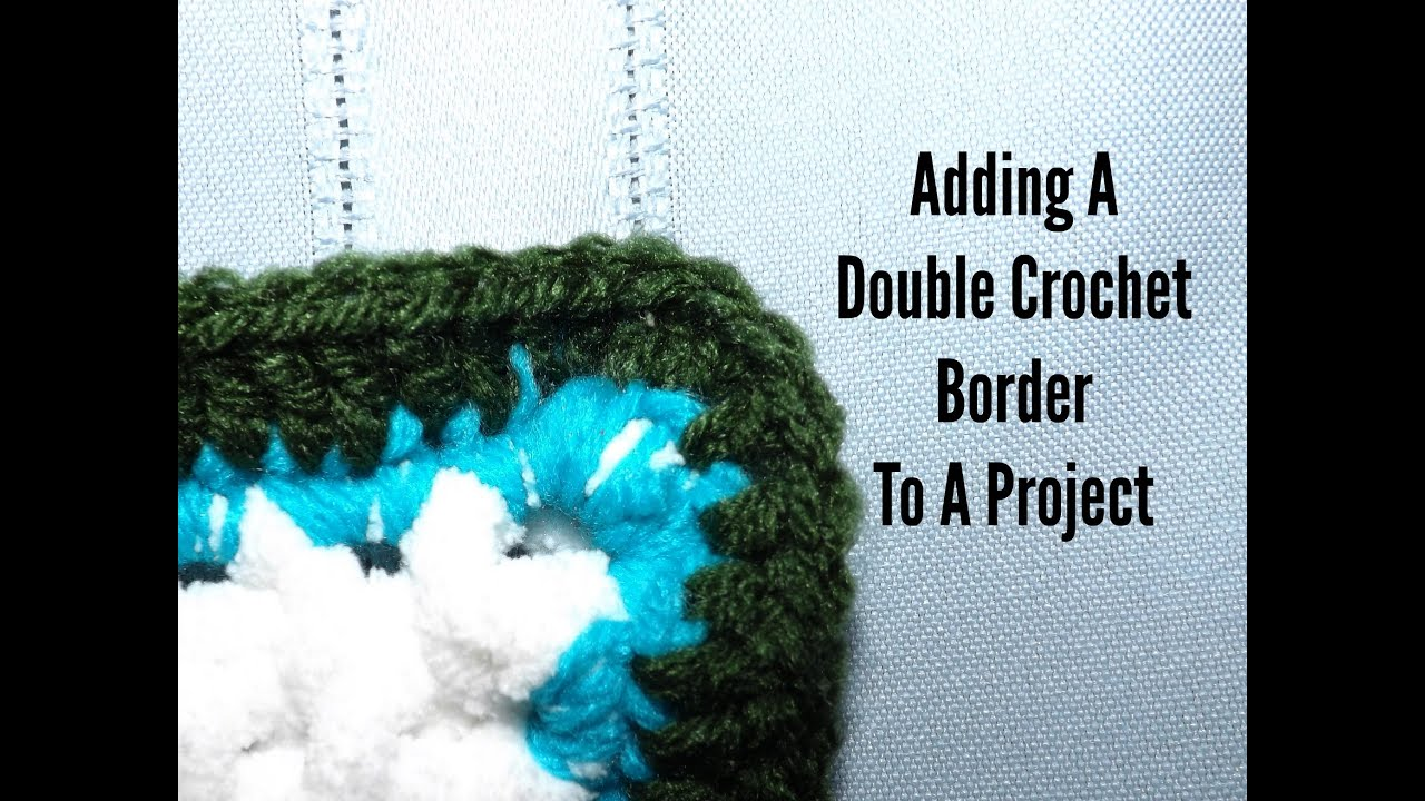 Youtube Crocheting Borders : How To Add A Double Crochet Border - YouTube
