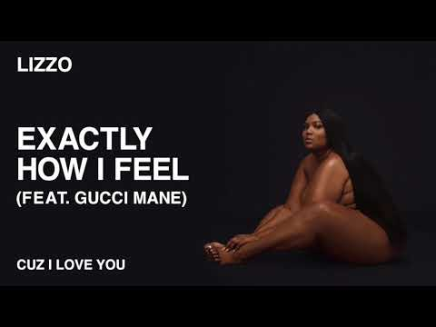 Lizzo - Exactly How I Feel (feat. Gucci Mane) [Official Audio]
