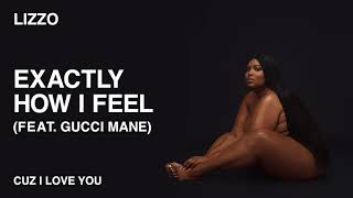 Lizzo - Exactly How I Feel (feat. Gucci Mane) [ Audio]