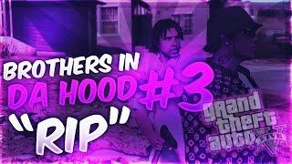 GTA 5 BROTHERS IN DA HOOD EP. 3 - RIP