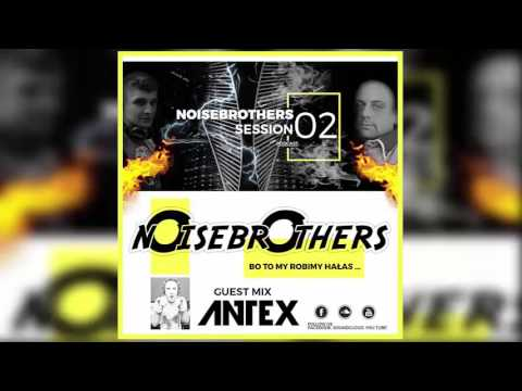 Noisebrothers Session vol 2 - Dj Antex in the mix