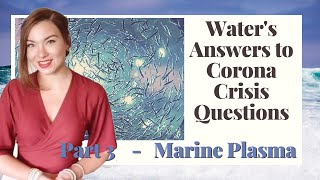 Part 3 - Water's Answers to C0VlD Questions - Marine Plasma
