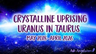 Uranus in Taurus Predictions– The Crystalline Uprising Begins!