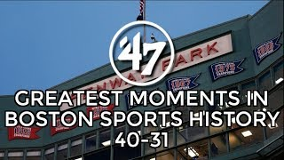 '47 Top 70 Moments In Boston Sports History: 40-31