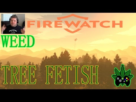 FIREWATCH Pt.1-A Tree Fetish + Smoking Killer Queen MMJ