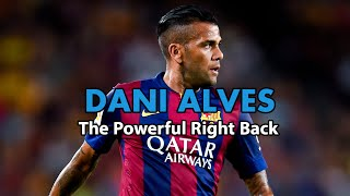 Dani alves ● the powerful right back fc barcelona