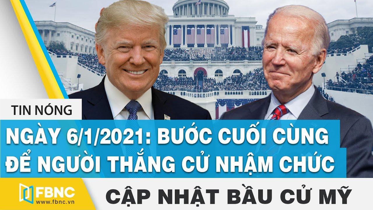 Bầu cử Mỹ 2020 ngày 15/12 | Ngày 6/1/2021: Bước cuối cùng để người thắng cử nhậm chức | FBNC