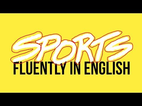How To Speak Fluently In English About Sports