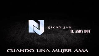 Cuando Una Mujer Ama Nicky Jam Ft Andy Boy Original