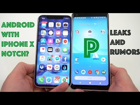 Android 9.0 P Leaks: Radical Redesign & iPhone X Notch?