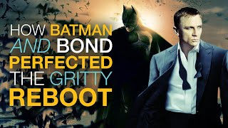 How Batman and Bond Perfected The Gritty Reboot