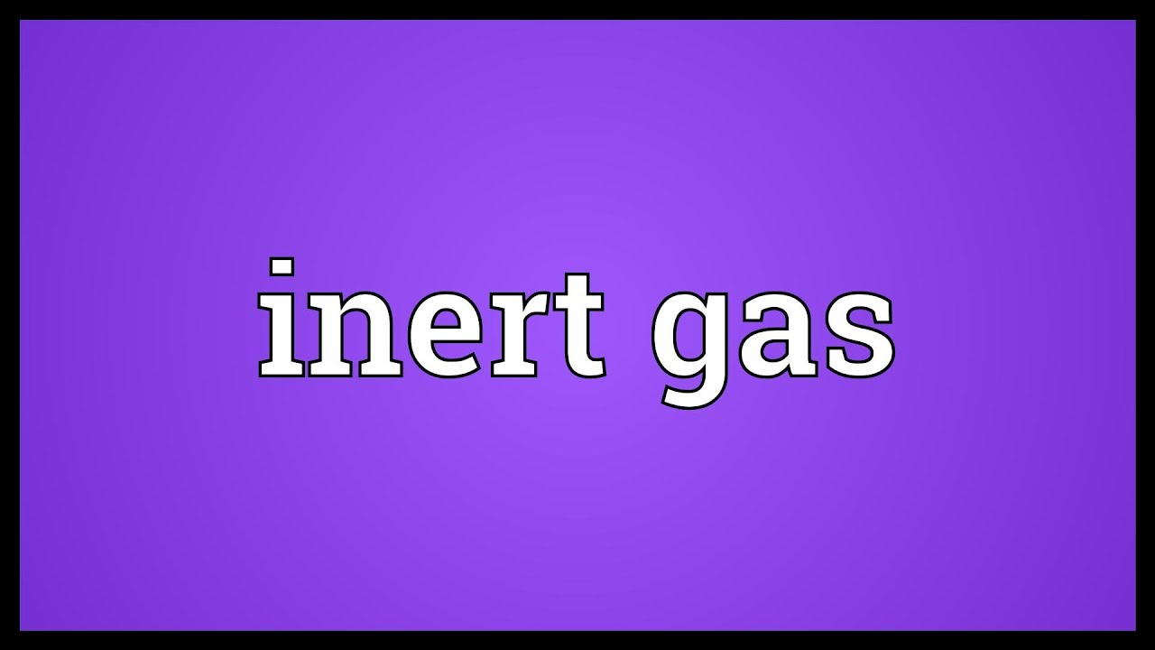 Inert gas meaning also youtube rh